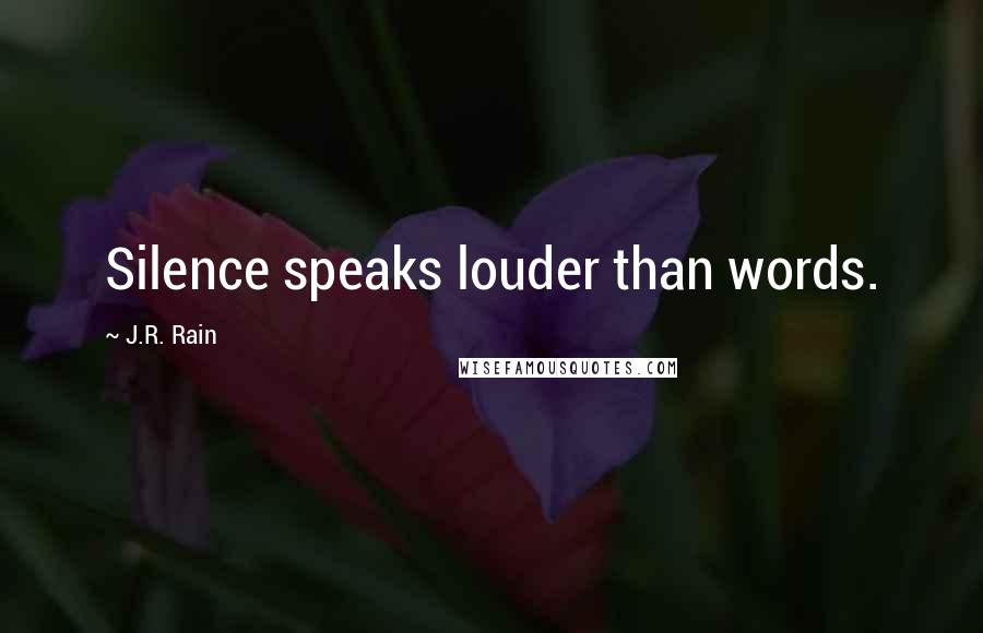 J.R. Rain quotes: Silence speaks louder than words.