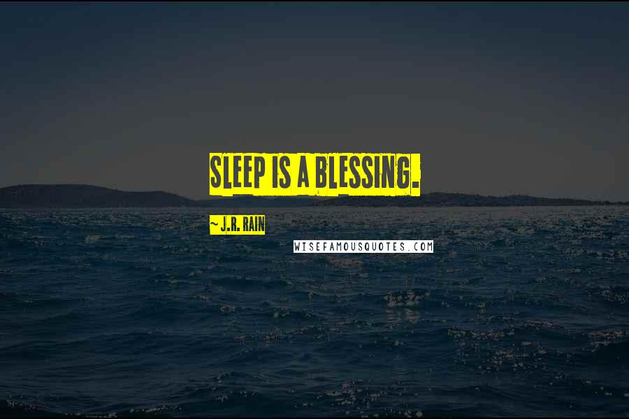 J.R. Rain quotes: Sleep is a blessing.