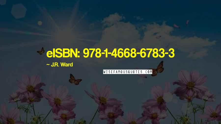 J.R. Ward quotes: eISBN: 978-1-4668-6783-3