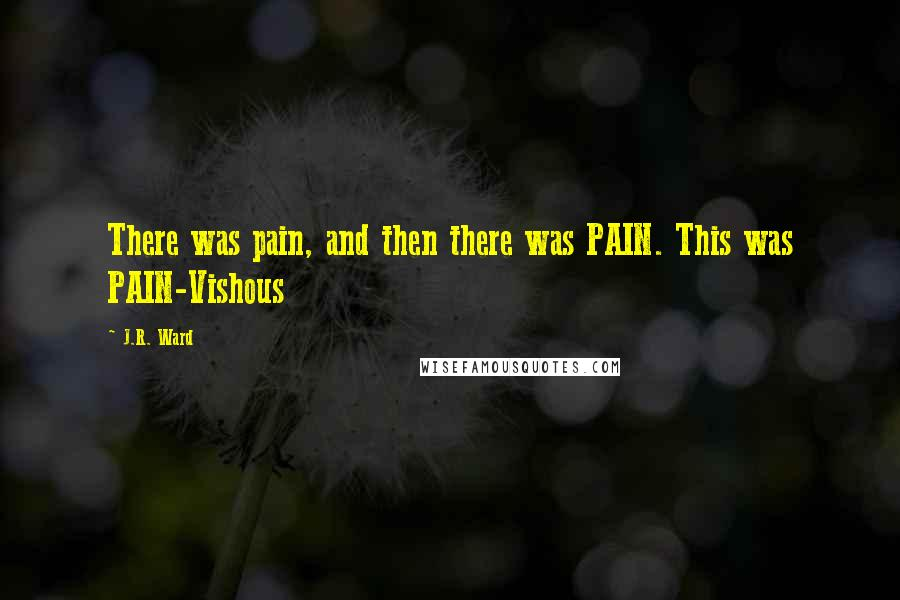 J.R. Ward quotes: There was pain, and then there was PAIN. This was PAIN-Vishous