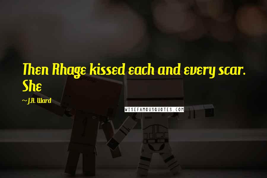 J.R. Ward quotes: Then Rhage kissed each and every scar. She