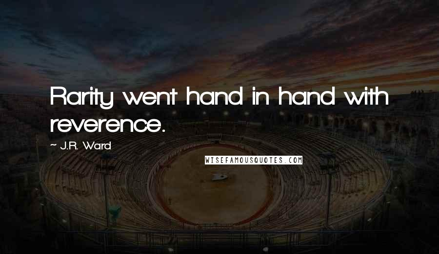 J.R. Ward quotes: Rarity went hand in hand with reverence.