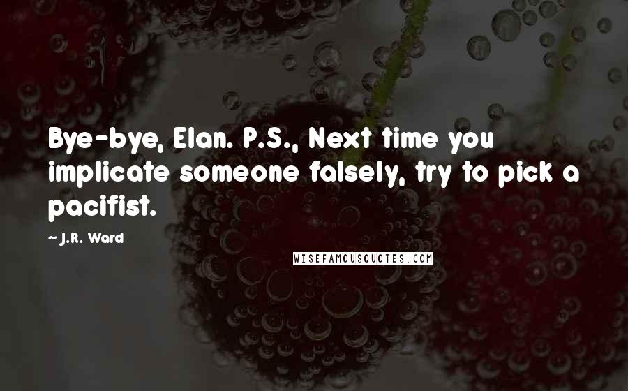 J.R. Ward quotes: Bye-bye, Elan. P.S., Next time you implicate someone falsely, try to pick a pacifist.