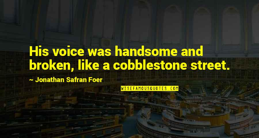 J S Foer Quotes By Jonathan Safran Foer: His voice was handsome and broken, like a