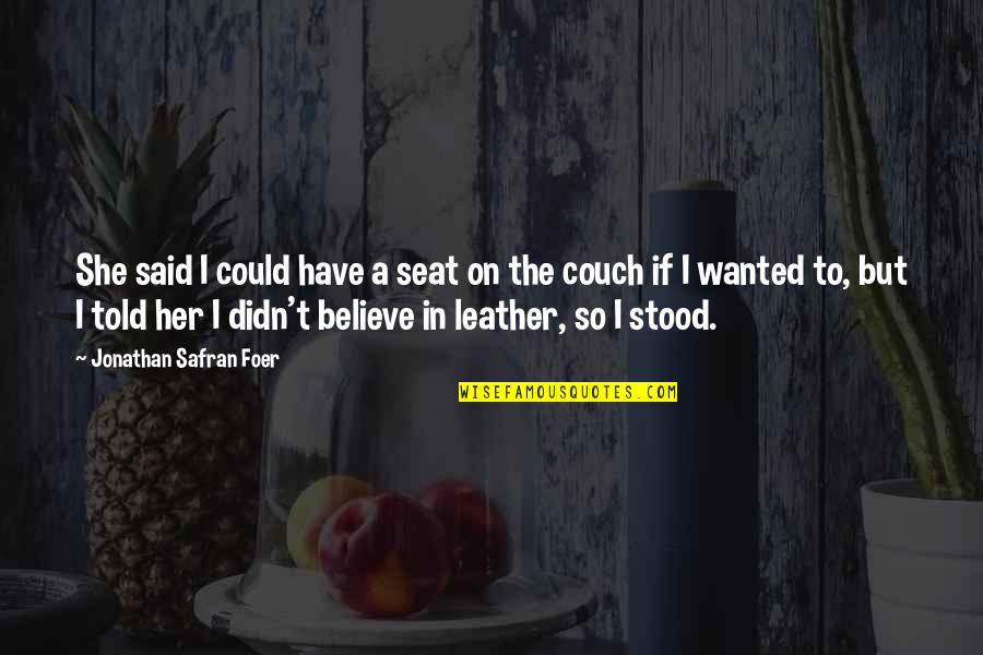 J S Foer Quotes By Jonathan Safran Foer: She said I could have a seat on