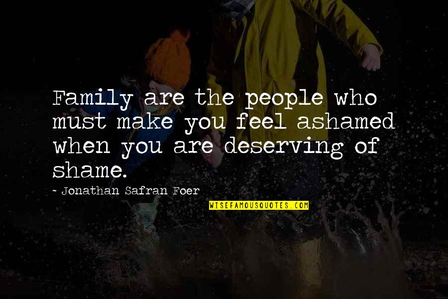 J S Foer Quotes By Jonathan Safran Foer: Family are the people who must make you