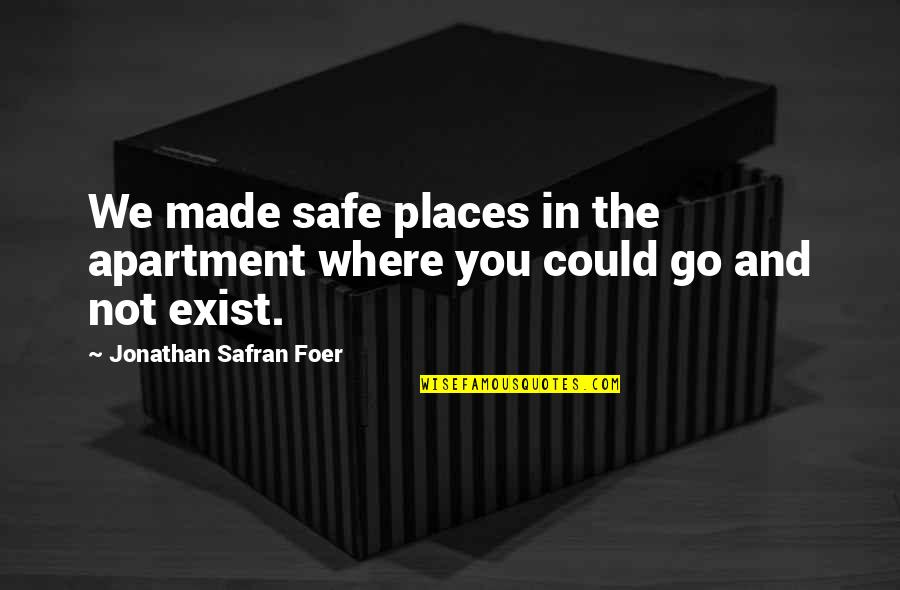 J S Foer Quotes By Jonathan Safran Foer: We made safe places in the apartment where