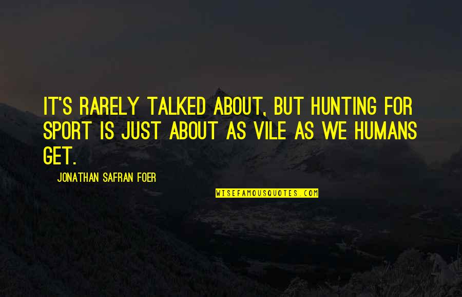 J S Foer Quotes By Jonathan Safran Foer: It's rarely talked about, but hunting for sport