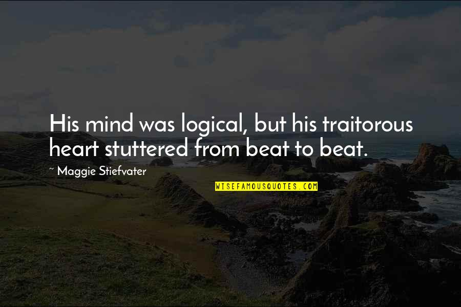 Jaan E Mann Quotes By Maggie Stiefvater: His mind was logical, but his traitorous heart