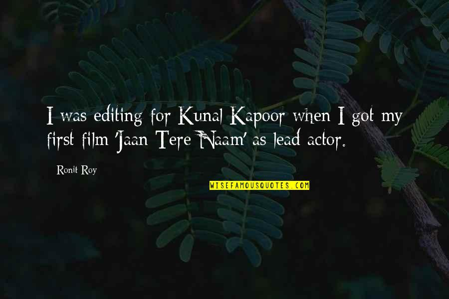 Jaan Quotes By Ronit Roy: I was editing for Kunal Kapoor when I
