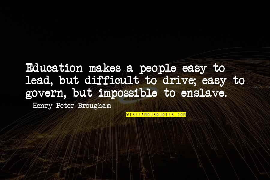Jabba Hutt Quotes By Henry Peter Brougham: Education makes a people easy to lead, but