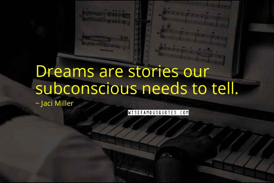 Jaci Miller quotes: Dreams are stories our subconscious needs to tell.