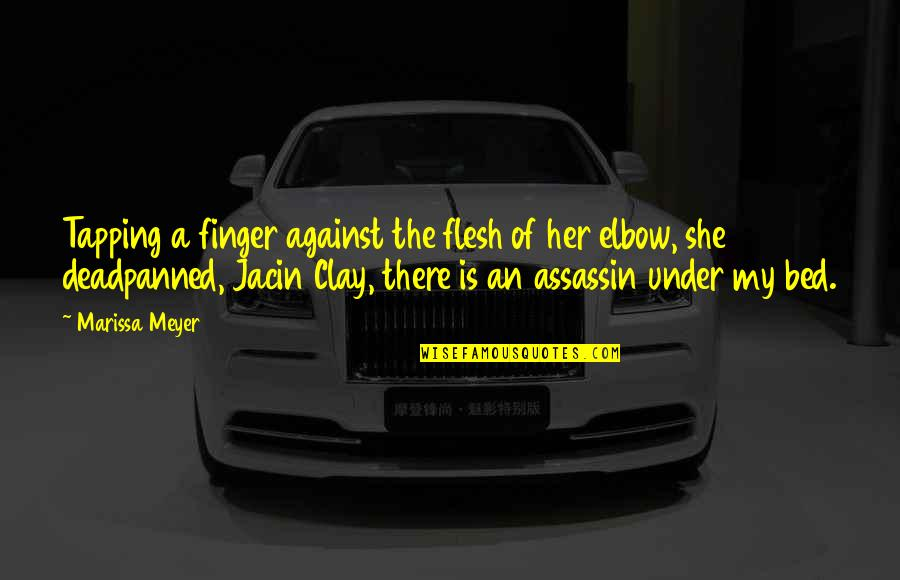 Jacin Clay Quotes By Marissa Meyer: Tapping a finger against the flesh of her