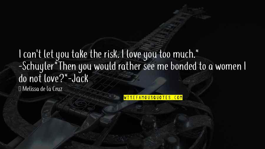 Jack And Schuyler Quotes By Melissa De La Cruz: I can't let you take the risk. I