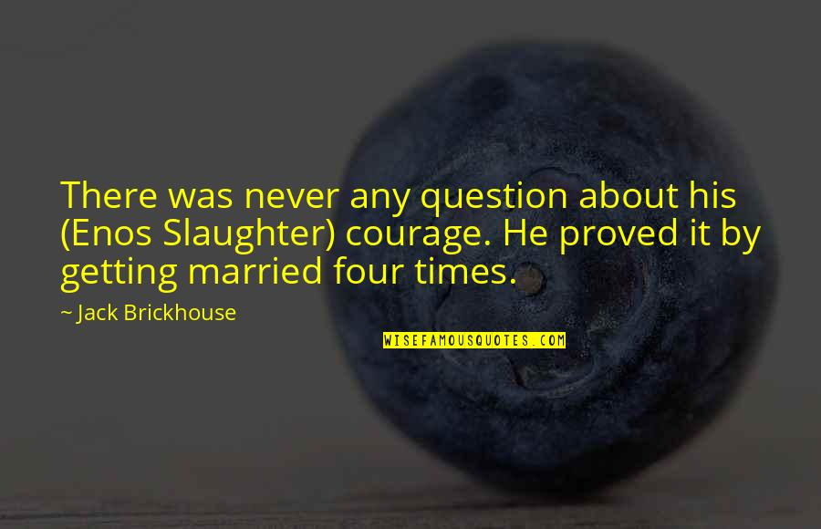 Jack Brickhouse Quotes By Jack Brickhouse: There was never any question about his (Enos