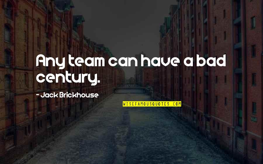 Jack Brickhouse Quotes By Jack Brickhouse: Any team can have a bad century.