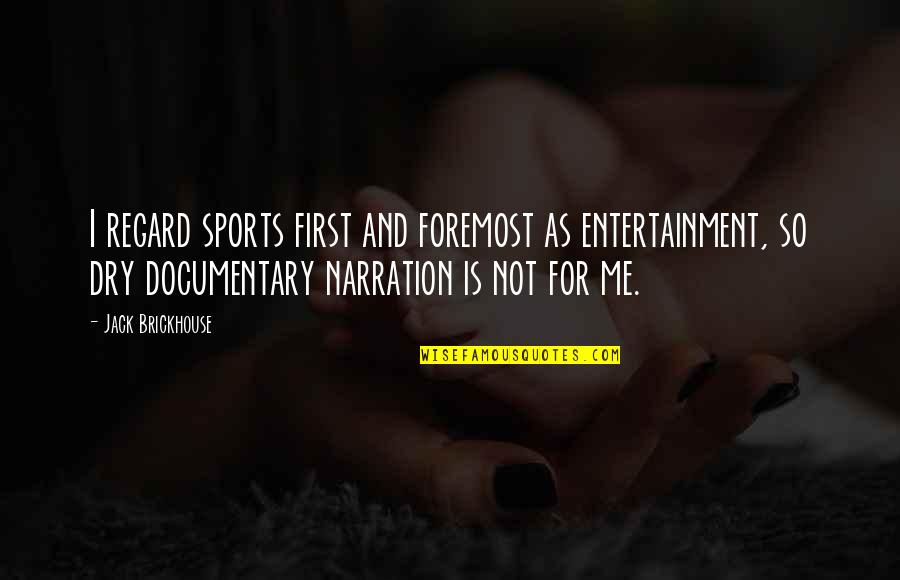 Jack Brickhouse Quotes By Jack Brickhouse: I regard sports first and foremost as entertainment,