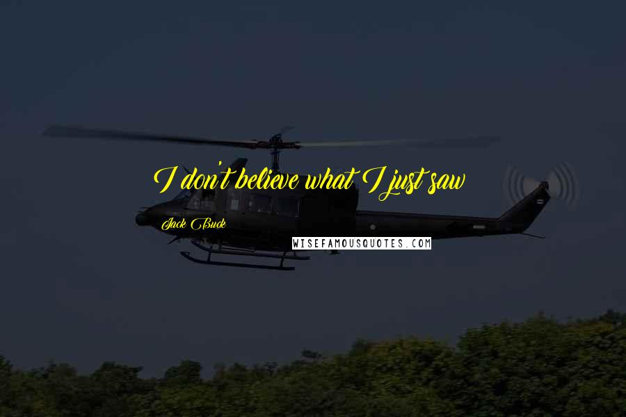 Jack Buck quotes: I don't believe what I just saw!