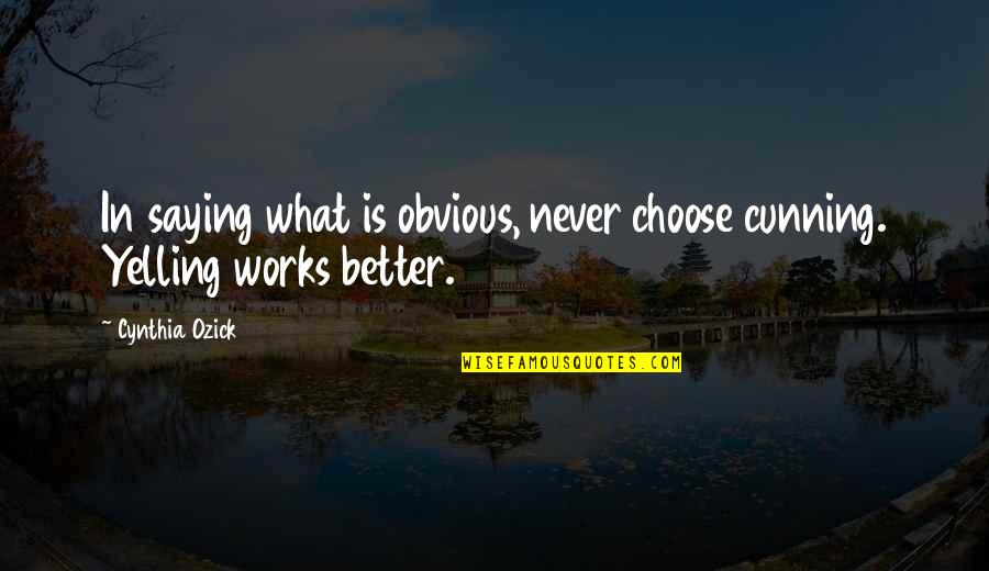 Jack Gibb Quotes By Cynthia Ozick: In saying what is obvious, never choose cunning.