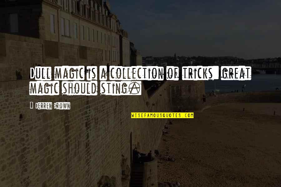 Jack Gibb Quotes By Derren Brown: Dull magic is a collection of tricks: great