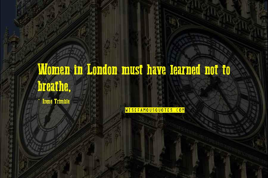 Jack Gibb Quotes By Irene Trimble: Women in London must have learned not to