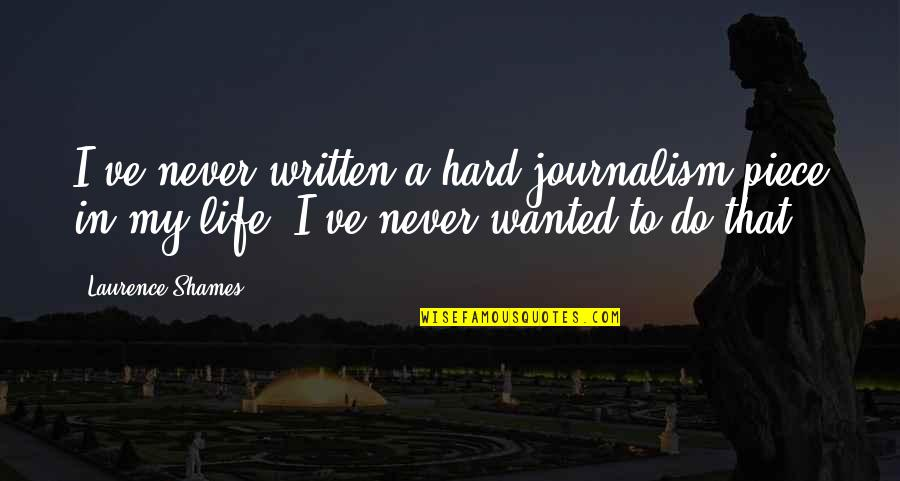 Jack Gibb Quotes By Laurence Shames: I've never written a hard journalism piece in
