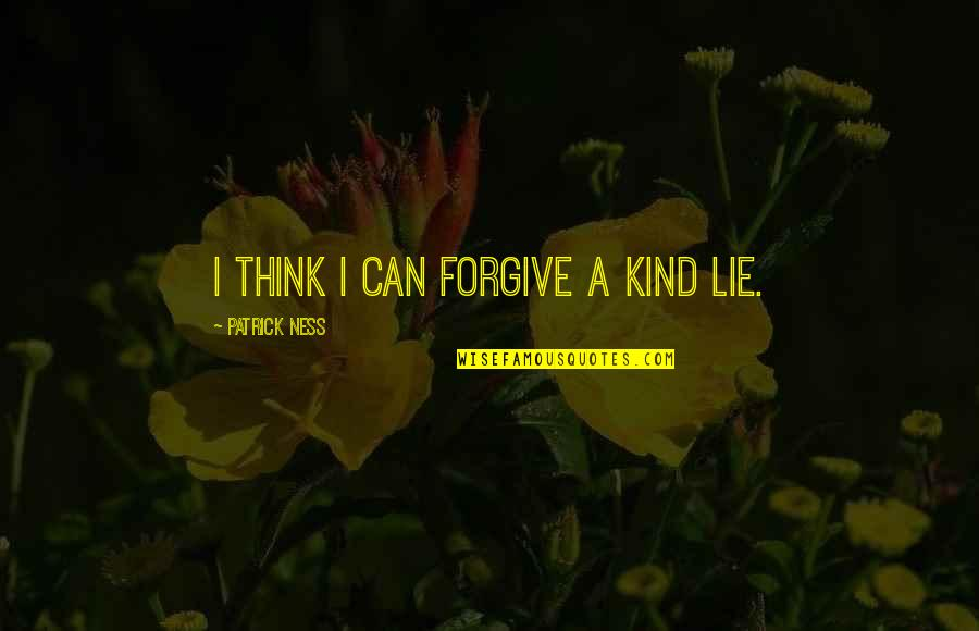 Jack Gibb Quotes By Patrick Ness: I think I can forgive a kind lie.