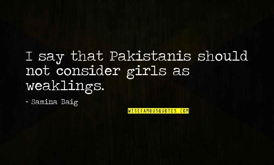 Jack Gibb Quotes By Samina Baig: I say that Pakistanis should not consider girls