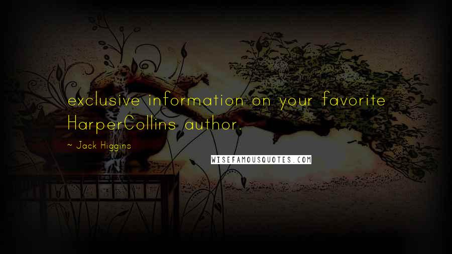 Jack Higgins quotes: exclusive information on your favorite HarperCollins author.