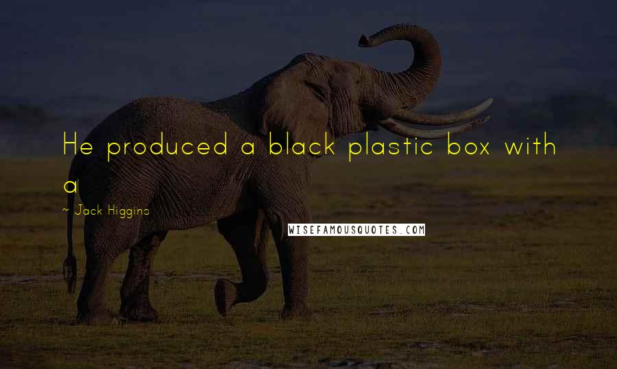 Jack Higgins quotes: He produced a black plastic box with a