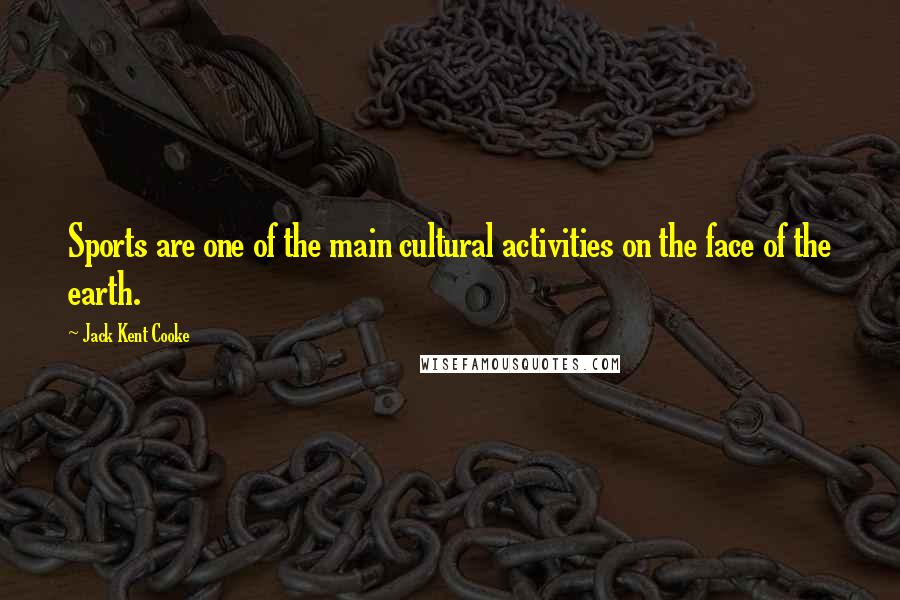 Jack Kent Cooke quotes: Sports are one of the main cultural activities on the face of the earth.
