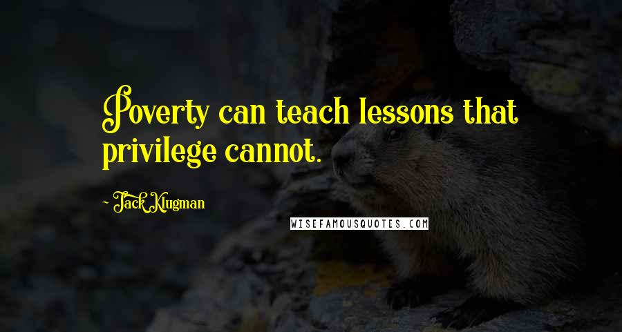 Jack Klugman quotes: Poverty can teach lessons that privilege cannot.