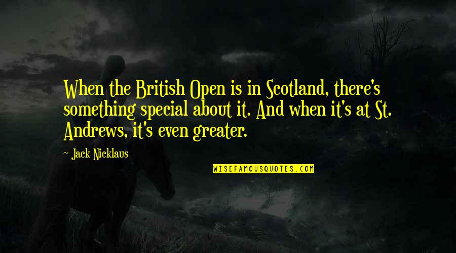 Jack Nicklaus St Andrews Quotes By Jack Nicklaus: When the British Open is in Scotland, there's