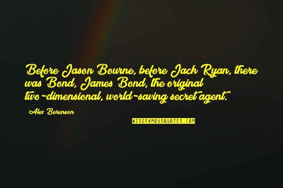 Jack Ryan Quotes By Alex Berenson: Before Jason Bourne, before Jack Ryan, there was