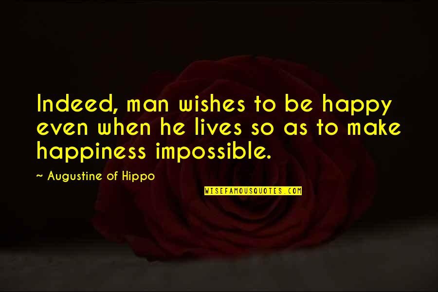 Jack Ryan Quotes By Augustine Of Hippo: Indeed, man wishes to be happy even when