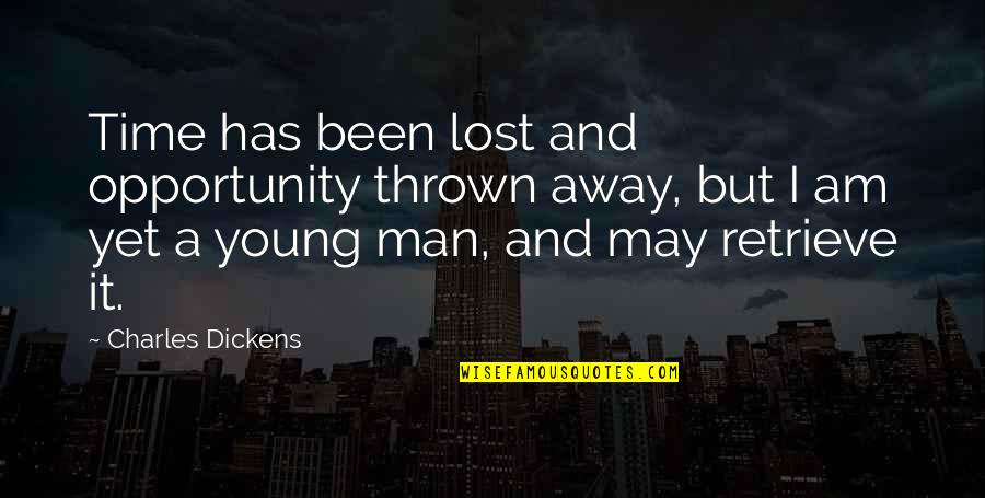 Jack Ryan Quotes By Charles Dickens: Time has been lost and opportunity thrown away,
