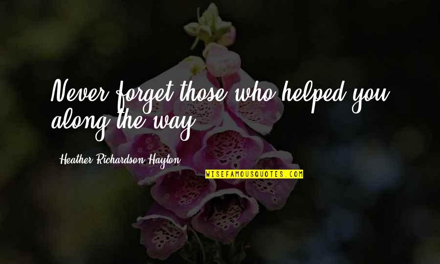 Jack Ryan Quotes By Heather Richardson Hayton: Never forget those who helped you along the