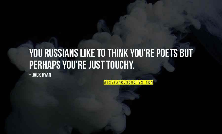 Jack Ryan Quotes By Jack Ryan: You Russians like to think you're poets but