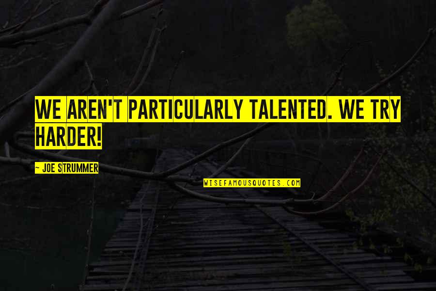 Jack Ryan Quotes By Joe Strummer: We aren't particularly talented. We try harder!