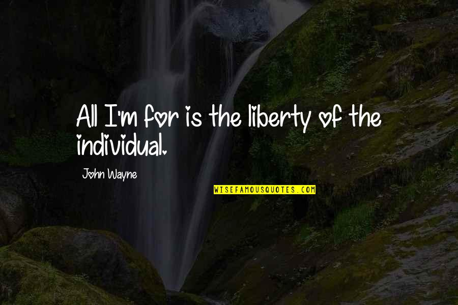 Jack Ryan Quotes By John Wayne: All I'm for is the liberty of the