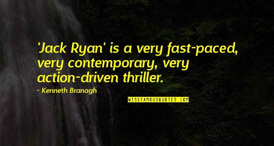 Jack Ryan Quotes By Kenneth Branagh: 'Jack Ryan' is a very fast-paced, very contemporary,