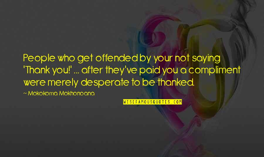 Jack Ryan Quotes By Mokokoma Mokhonoana: People who get offended by your not saying