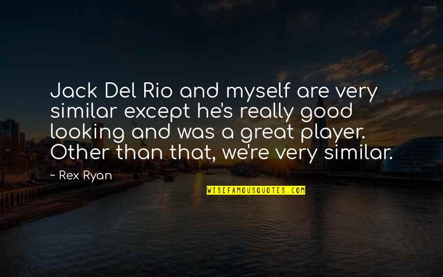 Jack Ryan Quotes By Rex Ryan: Jack Del Rio and myself are very similar