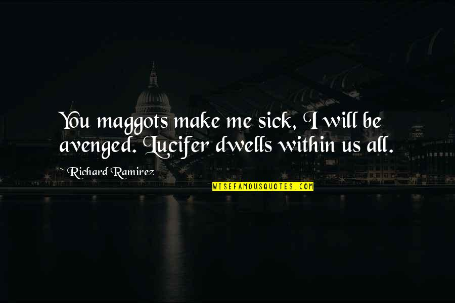 Jack Ryan Quotes By Richard Ramirez: You maggots make me sick, I will be