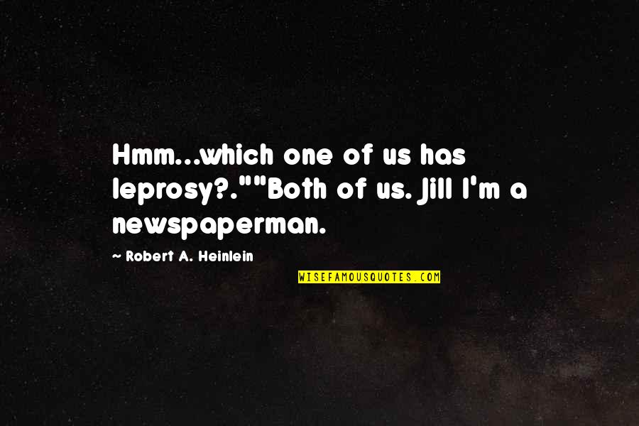 """Jack Ryan Quotes By Robert A. Heinlein: Hmm...which one of us has leprosy?.""""""""Both of us."""
