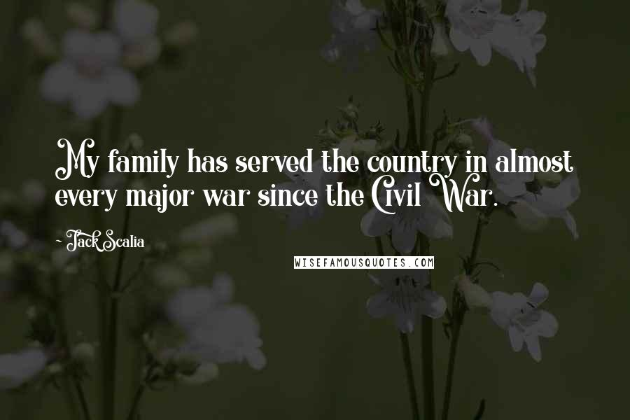 Jack Scalia quotes: My family has served the country in almost every major war since the Civil War.