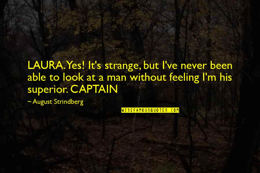 Jack Skellington Quotes By August Strindberg: LAURA. Yes! It's strange, but I've never been