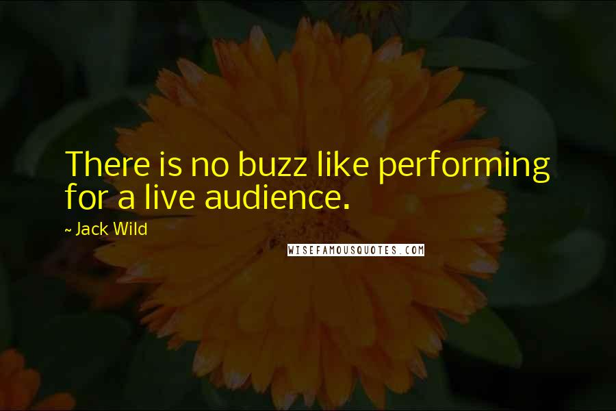 Jack Wild quotes: There is no buzz like performing for a live audience.