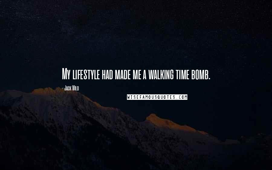 Jack Wild quotes: My lifestyle had made me a walking time bomb.