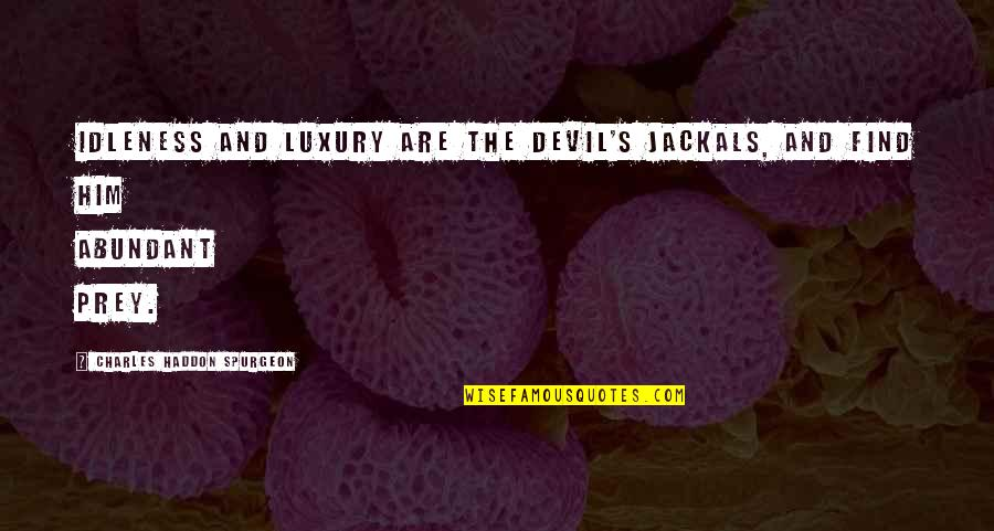 Jackals Quotes By Charles Haddon Spurgeon: Idleness and luxury are the devil's jackals, and